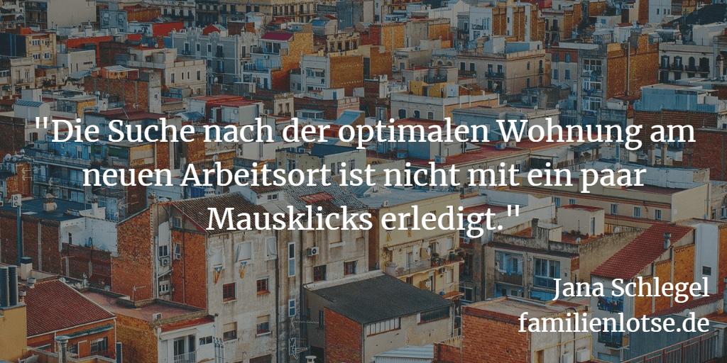 """""""Die Suche nach der optimalen Wohnung am neuen Arbeitsort ist nicht mit ein paar Mausklicks erledigt."""" (c) Jana Schlegel, familienlotse.de"""