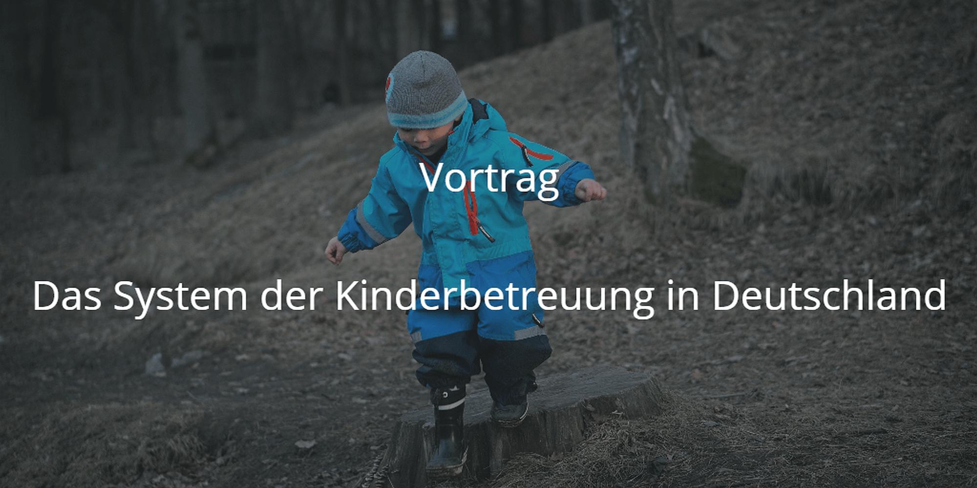 Vortrag Das System der Kinderbetreuung in Deutschland