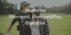 Workshop Elterngeld, ElternGeldplus, Elternzeit