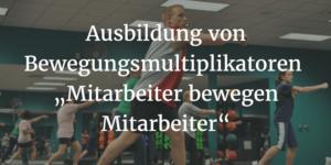 """Ausbildung von Bewegungsmultiplikatoren: """"Mitarbeiter bewegen Mitarbeiter"""""""