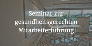 Seminar zur gesundheitsgerechten Mitarbeiterführung