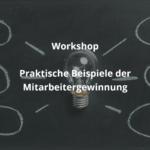 Praxiswerkstatt 7: Praktische Beispiele zur Mitarbeitergewinnung