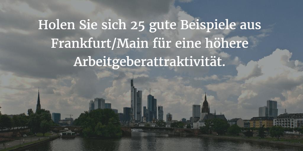 25 Beispiele aus Frankfurt/Main für eine höhere Arbeitgeberattraktivität