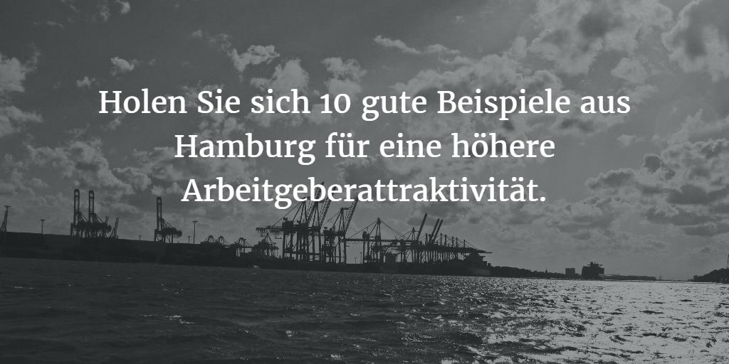10 gute Beispiele aus Hamburg zur Erhöhung der Arbeitgeberattraktivität