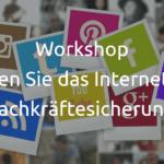"""Workshop """"So nutzen Sie das Internet für die Fachkräftesicherung"""""""
